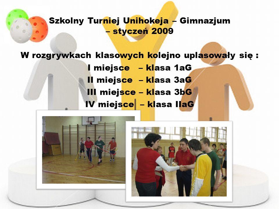 Szkolny Turniej Unihokeja – Gimnazjum – styczeń 2009 W rozgrywkach klasowych kolejno uplasowały się : I miejsce – klasa 1aG II miejsce – klasa 3aG III