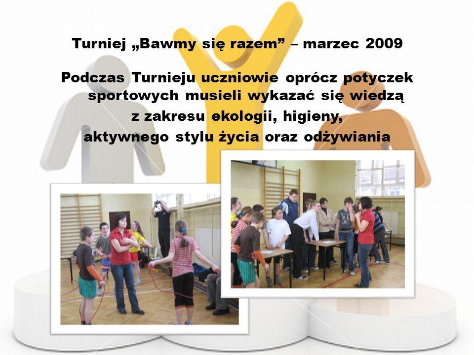 Turniej Bawmy się razem – marzec 2009 Podczas Turnieju uczniowie oprócz potyczek sportowych musieli wykazać się wiedzą z zakresu ekologii, higieny, ak