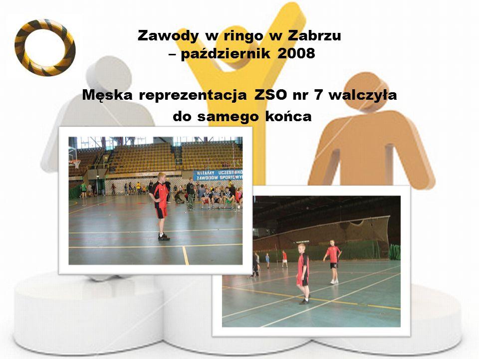 Zawody w ringo w Zabrzu – październik 2008 Męska reprezentacja ZSO nr 7 walczyła do samego końca