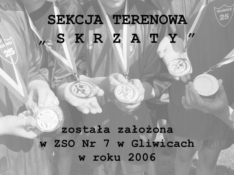 SEKCJA TERENOWA S K R Z A T Y została założona w ZSO Nr 7 w Gliwicach w roku 2006