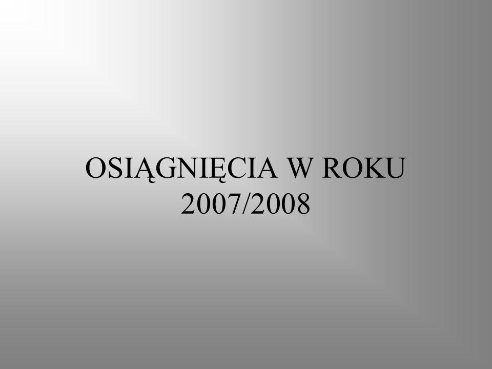 OSIĄGNIĘCIA W ROKU 2007/2008