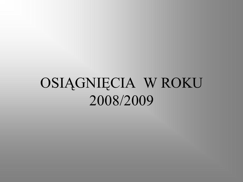 OSIĄGNIĘCIA W ROKU 2008/2009