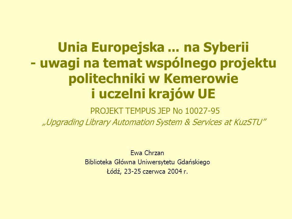 Unia Europejska... na Syberii - uwagi na temat wspólnego projektu politechniki w Kemerowie i uczelni krajów UE PROJEKT TEMPUS JEP No 10027-95 Upgradin