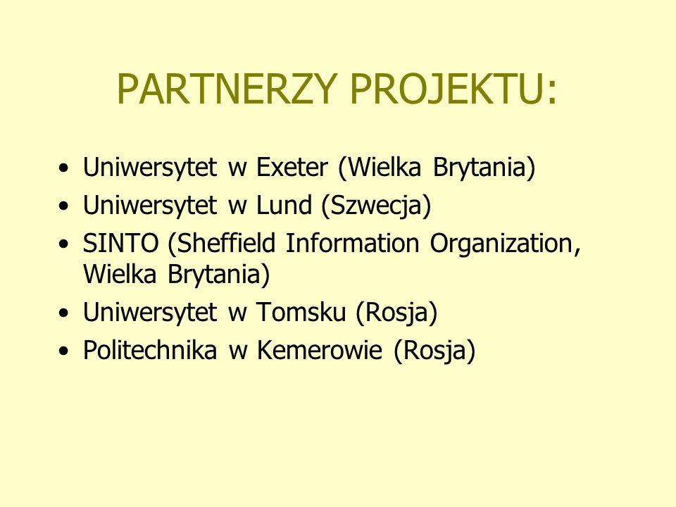 PARTNERZY PROJEKTU: Uniwersytet w Exeter (Wielka Brytania) Uniwersytet w Lund (Szwecja) SINTO (Sheffield Information Organization, Wielka Brytania) Un