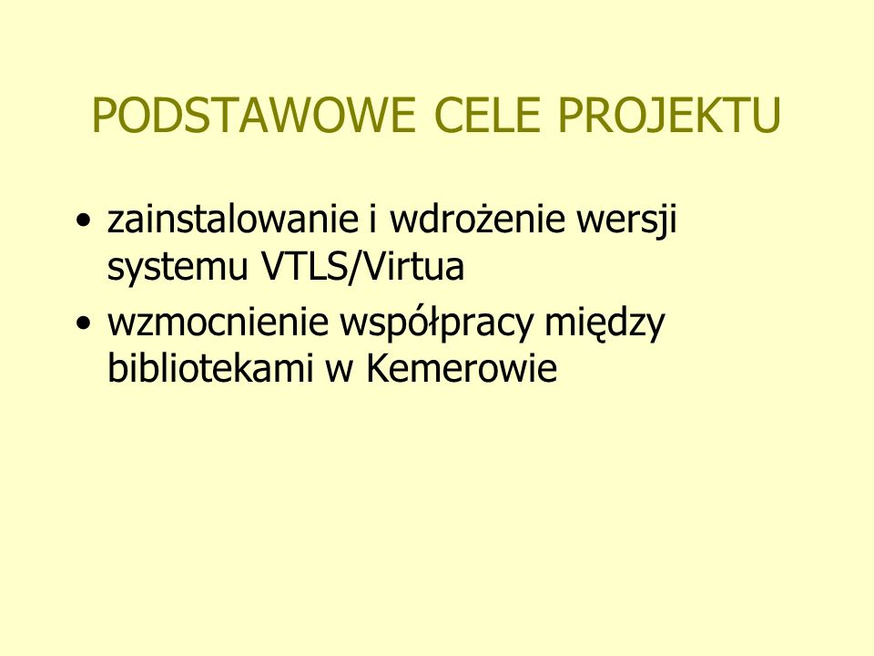 PODSTAWOWE CELE PROJEKTU zainstalowanie i wdrożenie wersji systemu VTLS/Virtua wzmocnienie współpracy między bibliotekami w Kemerowie