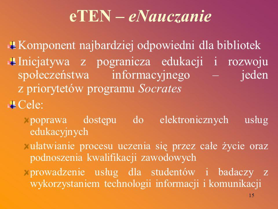 15 eTEN – eNauczanie Komponent najbardziej odpowiedni dla bibliotek Inicjatywa z pogranicza edukacji i rozwoju społeczeństwa informacyjnego – jeden z