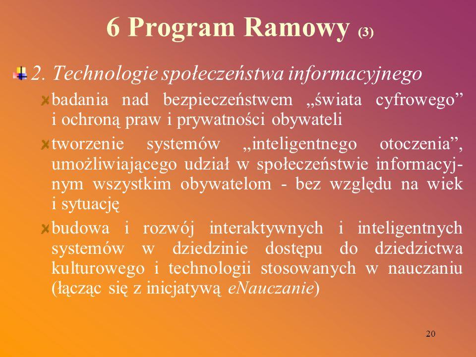 20 6 Program Ramowy (3) 2. Technologie społeczeństwa informacyjnego badania nad bezpieczeństwem świata cyfrowego i ochroną praw i prywatności obywatel