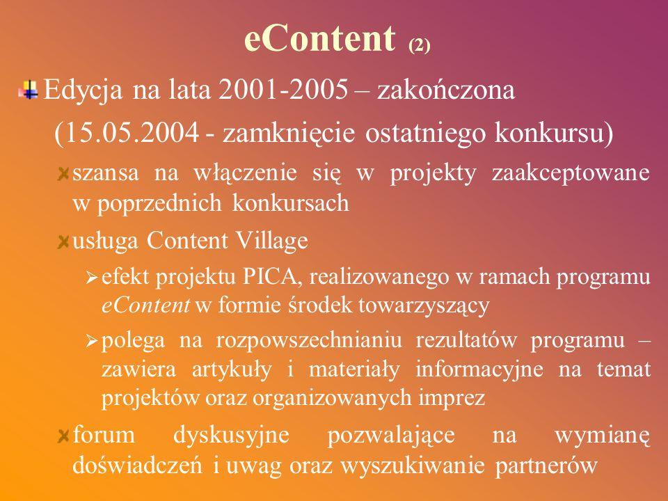 eContent (2) Edycja na lata 2001-2005 – zakończona (15.05.2004 - zamknięcie ostatniego konkursu) szansa na włączenie się w projekty zaakceptowane w po