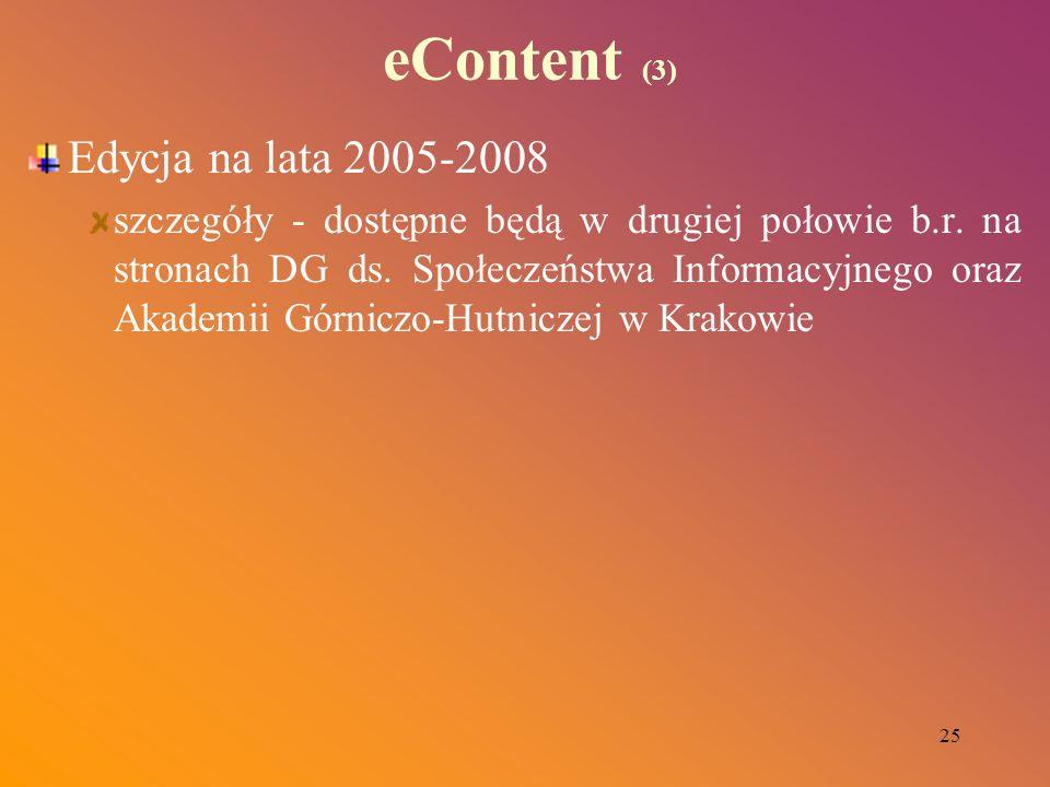 25 eContent (3) Edycja na lata 2005-2008 szczegóły - dostępne będą w drugiej połowie b.r. na stronach DG ds. Społeczeństwa Informacyjnego oraz Akademi