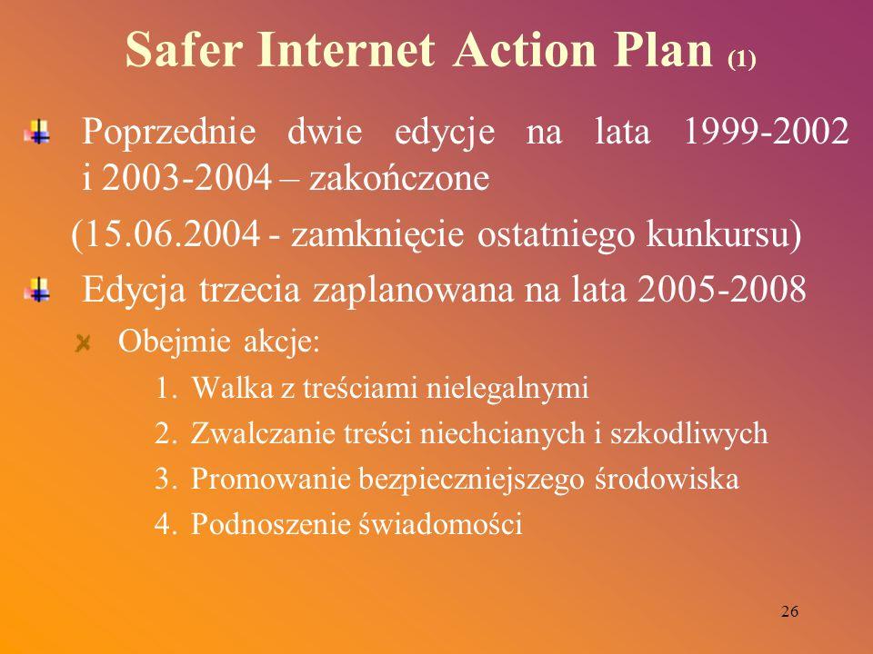26 Safer Internet Action Plan (1) Poprzednie dwie edycje na lata 1999-2002 i 2003-2004 – zakończone (15.06.2004 - zamknięcie ostatniego kunkursu) Edyc