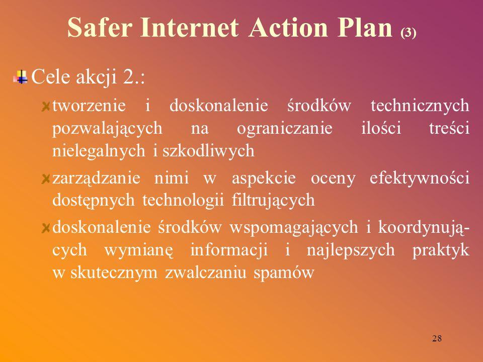 28 Safer Internet Action Plan (3) Cele akcji 2.: tworzenie i doskonalenie środków technicznych pozwalających na ograniczanie ilości treści nielegalnyc