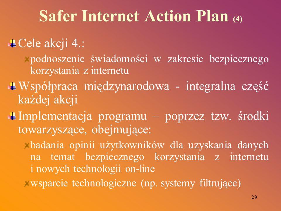 29 Safer Internet Action Plan (4) Cele akcji 4.: podnoszenie świadomości w zakresie bezpiecznego korzystania z internetu Współpraca międzynarodowa - i