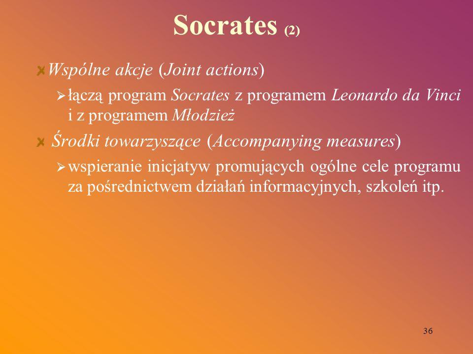 36 Socrates (2) Wspólne akcje (Joint actions) łączą program Socrates z programem Leonardo da Vinci i z programem Młodzież Środki towarzyszące (Accompa