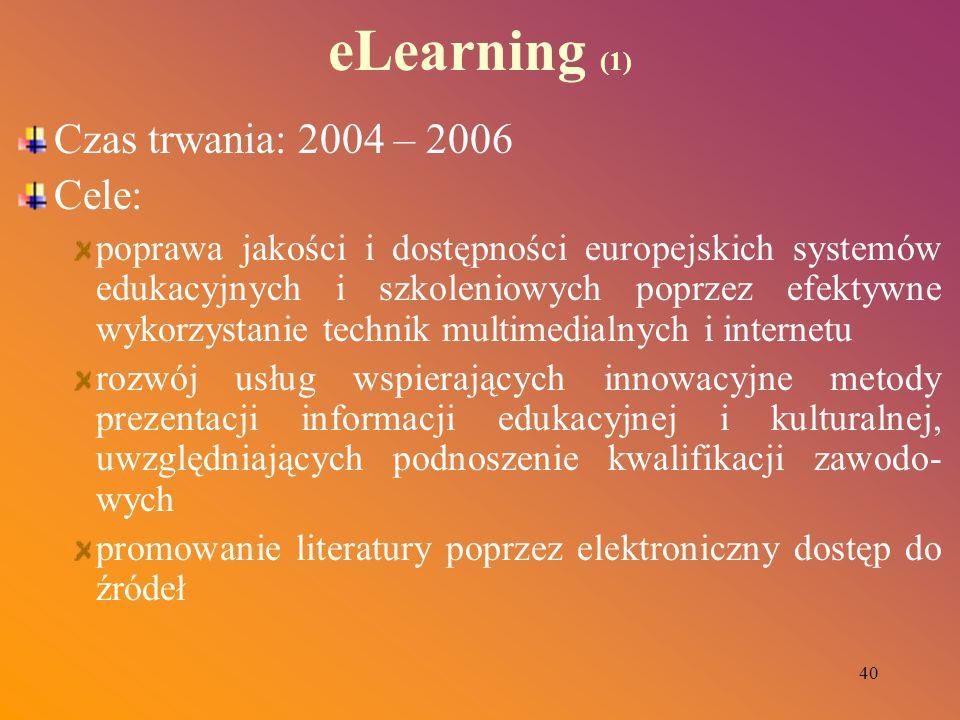 40 eLearning (1) Czas trwania: 2004 – 2006 Cele: poprawa jakości i dostępności europejskich systemów edukacyjnych i szkoleniowych poprzez efektywne wy