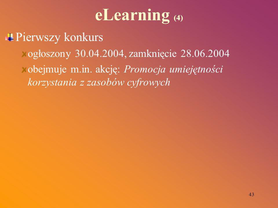 43 eLearning (4) Pierwszy konkurs ogłoszony 30.04.2004, zamknięcie 28.06.2004 obejmuje m.in. akcję: Promocja umiejętności korzystania z zasobów cyfrow