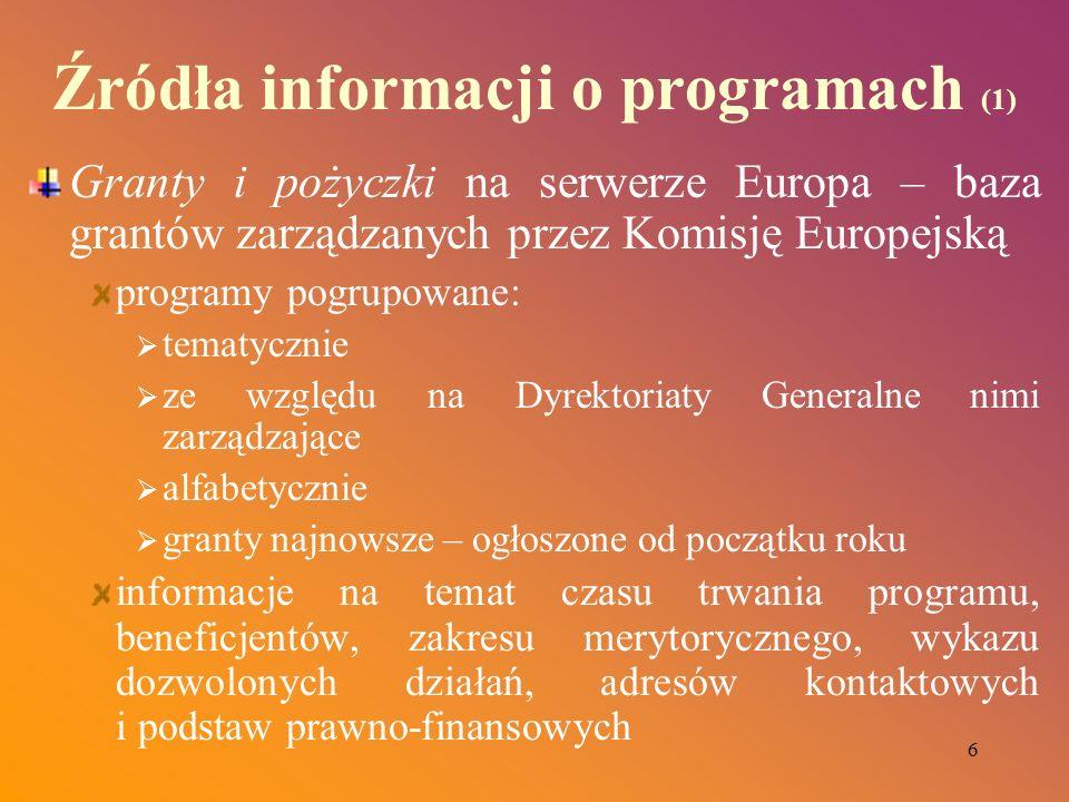 6 Źródła informacji o programach (1) Granty i pożyczki na serwerze Europa – baza grantów zarządzanych przez Komisję Europejską programy pogrupowane: t