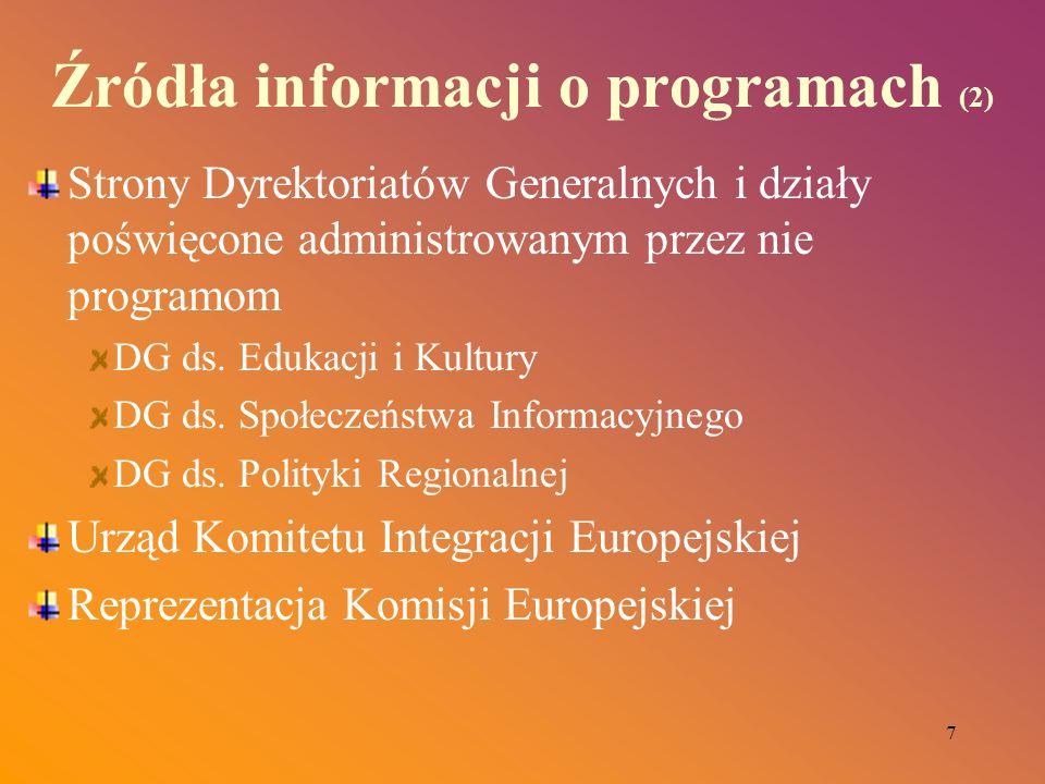 7 Źródła informacji o programach (2) Strony Dyrektoriatów Generalnych i działy poświęcone administrowanym przez nie programom DG ds. Edukacji i Kultur