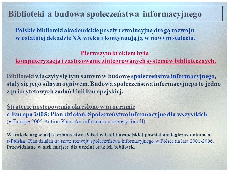 Biblioteki a budowa społeczeństwa informacyjnego Polskie biblioteki akademickie poszły rewolucyjną drogą rozwoju w ostatniej dekadzie XX wieku i konty