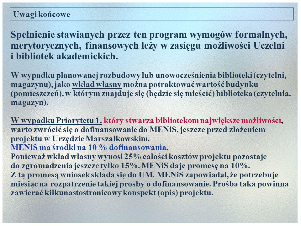 Uwagi końcowe Spełnienie stawianych przez ten program wymogów formalnych, merytorycznych, finansowych leży w zasięgu możliwości Uczelni i bibliotek ak