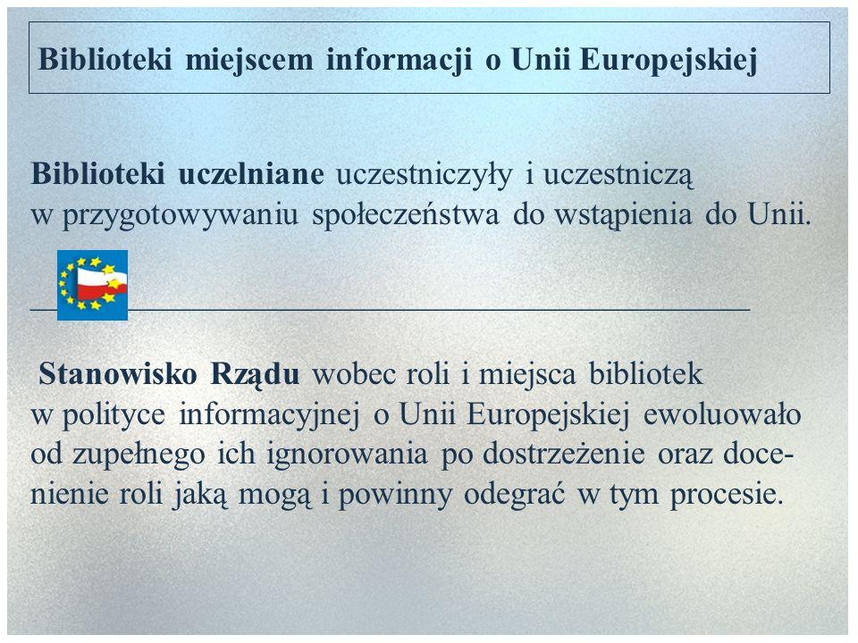 Biblioteki miejscem informacji o Unii Europejskiej Biblioteki uczelniane uczestniczyły i uczestniczą w przygotowywaniu społeczeństwa do wstąpienia do