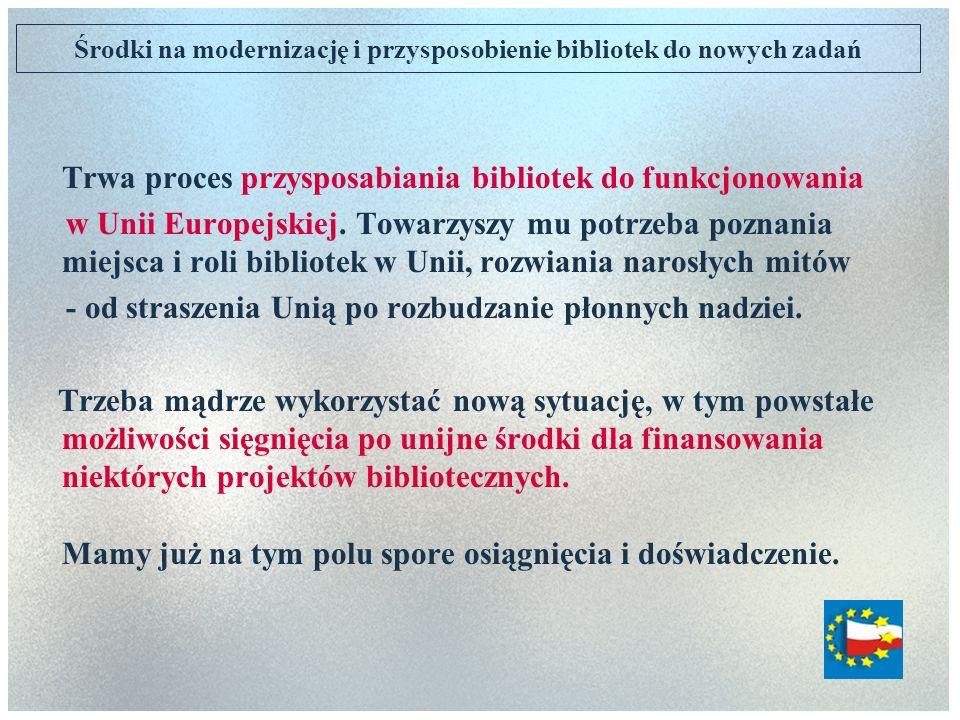 Środki na modernizację i przysposobienie bibliotek do nowych zadań Trwa proces przysposabiania bibliotek do funkcjonowania w Unii Europejskiej. Towarz