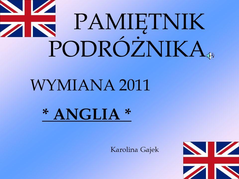 PAMIĘTNIK PODRÓŻNIKA WYMIANA 2011 * ANGLIA * Karolina Gajek