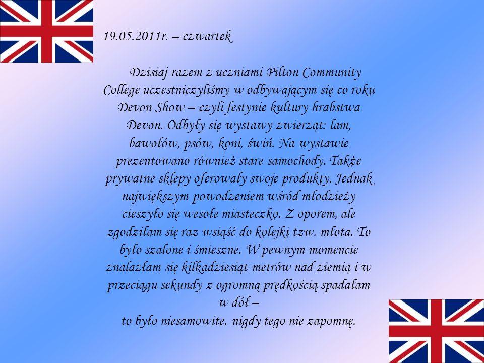 19.05.2011r. – czwartek Dzisiaj razem z uczniami Pilton Community College uczestniczyliśmy w odbywającym się co roku Devon Show – czyli festynie kultu