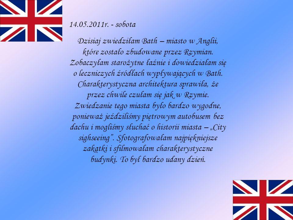 14.05.2011r. - sobota Dzisiaj zwiedziłam Bath – miasto w Anglii, które zostało zbudowane przez Rzymian. Zobaczyłam starożytne łaźnie i dowiedziałam si