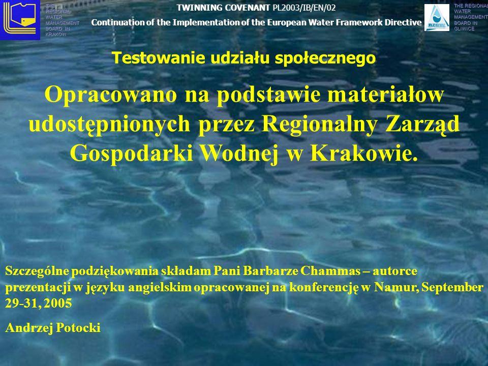 THE REGIONAL WATER MANAGEMENT BOARD IN KRAKÓW THE REGIONAL WATER MANAGEMENT BOARD IN GLIWICE Testowanie udziału społecznego Opracowano na podstawie materiałow udostępnionych przez Regionalny Zarząd Gospodarki Wodnej w Krakowie.