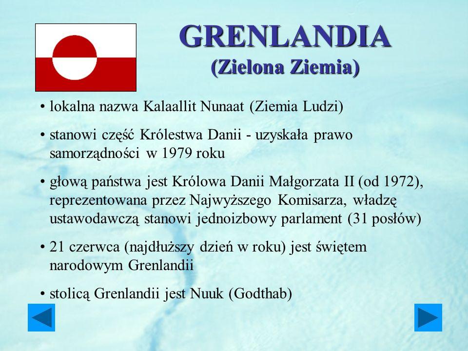 GRENLANDIA (Zielona Ziemia) lokalna nazwa Kalaallit Nunaat (Ziemia Ludzi) stanowi część Królestwa Danii - uzyskała prawo samorządności w 1979 roku gło