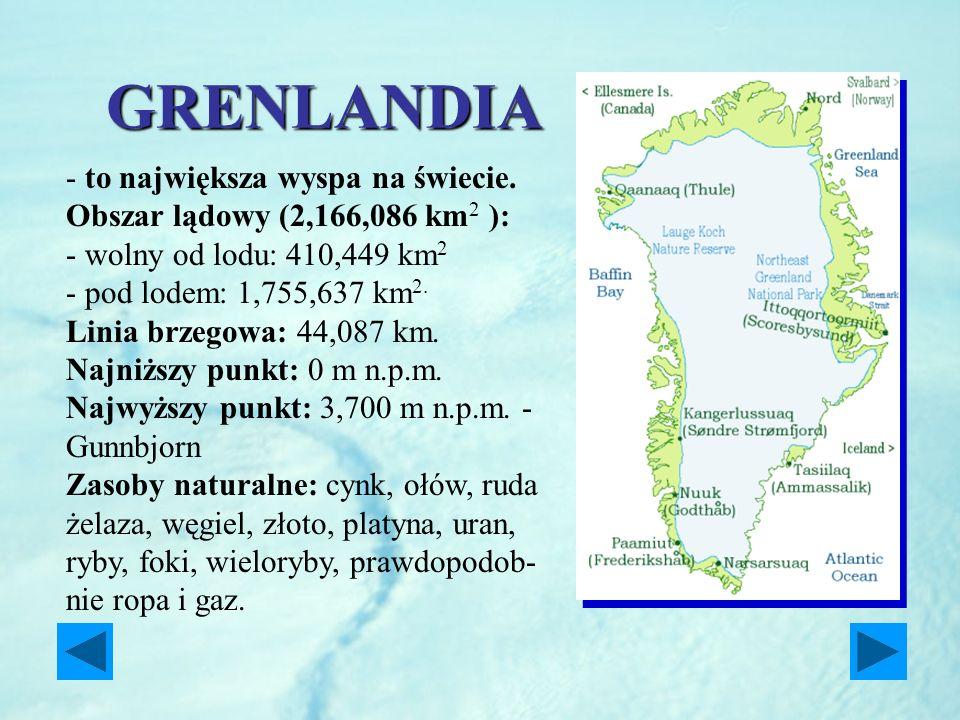 GRENLANDIA - to największa wyspa na świecie. Obszar lądowy (2,166,086 km 2 ): - wolny od lodu: 410,449 km 2 - pod lodem: 1,755,637 km 2. Linia brzegow