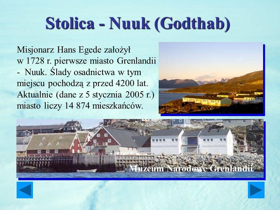 Stolica - Nuuk (Godthab) Misjonarz Hans Egede założył w 1728 r. pierwsze miasto Grenlandii - Nuuk. Ślady osadnictwa w tym miejscu pochodzą z przed 420