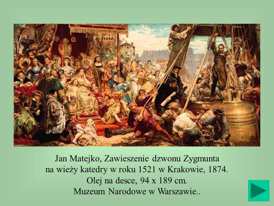 Jan Matejko, Zawieszenie dzwonu Zygmunta na wieży katedry w roku 1521 w Krakowie, 1874. Olej na desce, 94 x 189 cm. Muzeum Narodowe w Warszawie..