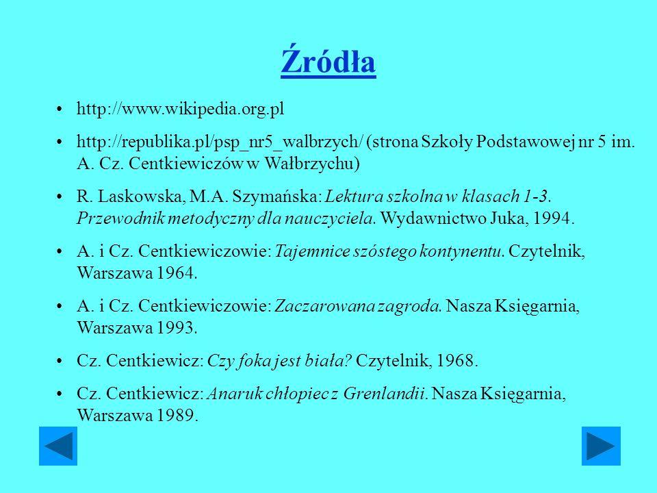 Źródła http://www.wikipedia.org.pl http://republika.pl/psp_nr5_walbrzych/ (strona Szkoły Podstawowej nr 5 im. A. Cz. Centkiewiczów w Wałbrzychu) R. La