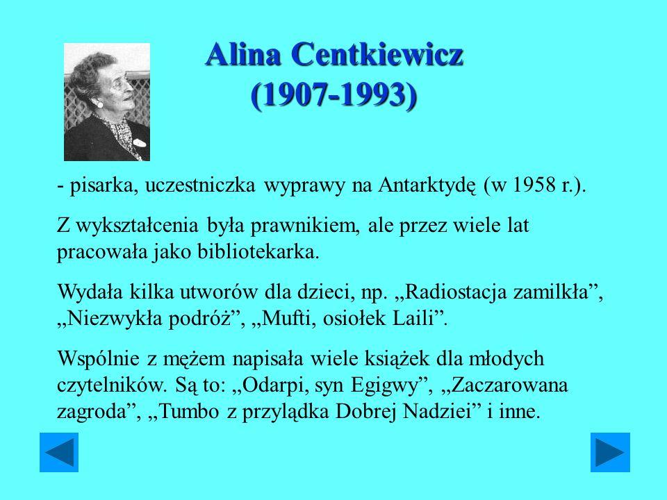 Alina Centkiewicz (1907-1993) - pisarka, uczestniczka wyprawy na Antarktydę (w 1958 r.). Z wykształcenia była prawnikiem, ale przez wiele lat pracował