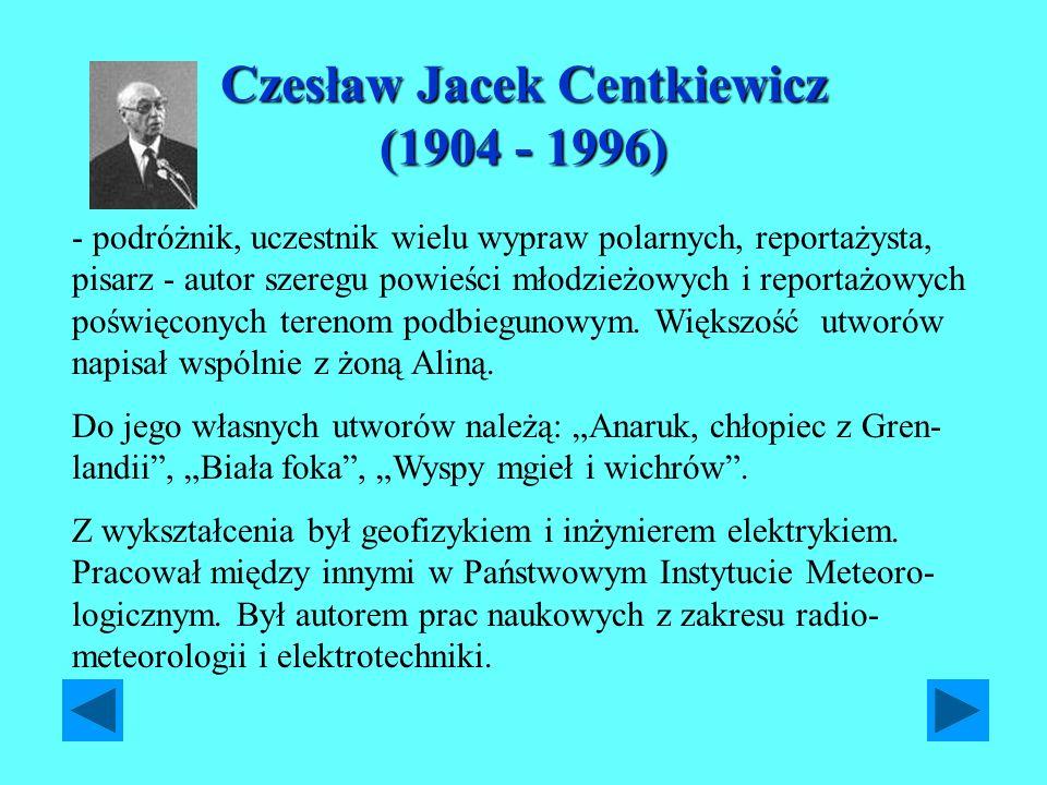 Czesław Jacek Centkiewicz (1904 - 1996) - podróżnik, uczestnik wielu wypraw polarnych, reportażysta, pisarz - autor szeregu powieści młodzieżowych i r
