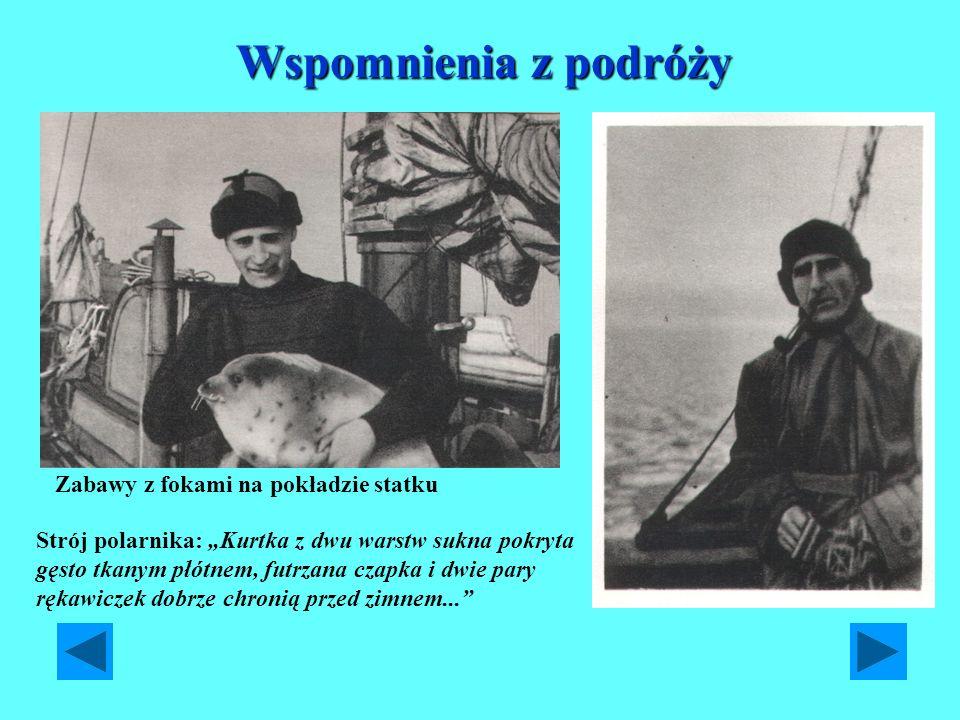 Wspomnienia z podróży Zabawy z fokami na pokładzie statku Strój polarnika: Kurtka z dwu warstw sukna pokryta gęsto tkanym płótnem, futrzana czapka i d