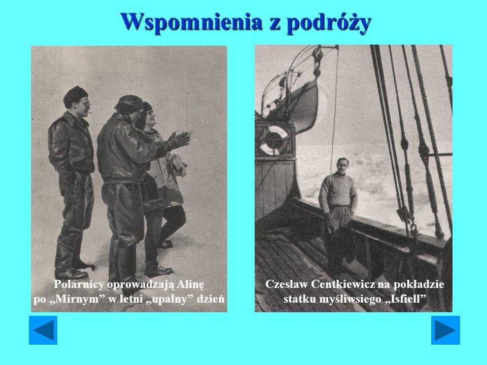 Wspomnienia z podróży Polarnicy oprowadzają Alinę po Mirnym w letni upalny dzień Czesław Centkiewicz na pokładzie statku myśliwsiego Isfiell