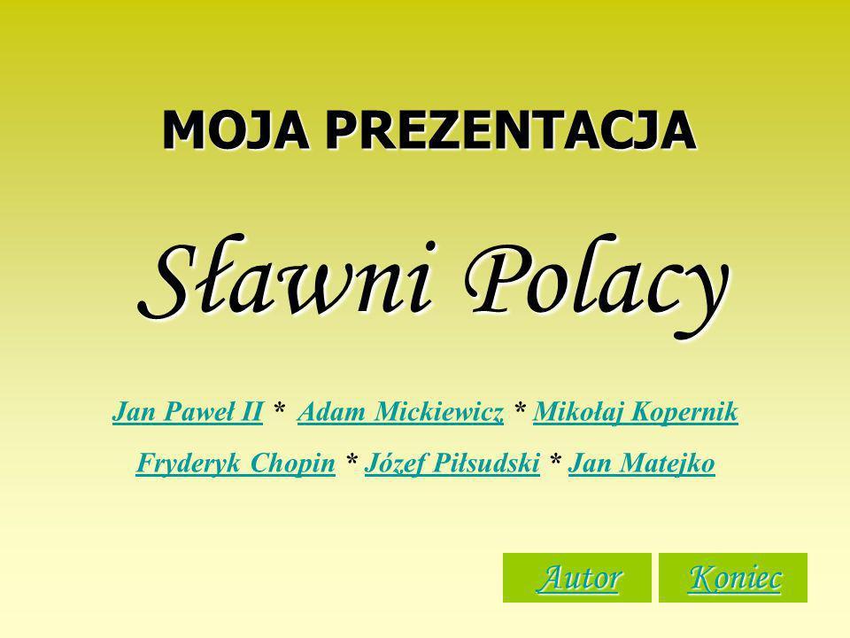 MOJA PREZENTACJA Sławni Polacy Jan Paweł IIJan Paweł II * Adam Mickiewicz * Mikołaj KopernikAdam MickiewiczMikołaj Kopernik Fryderyk ChopinFryderyk Ch