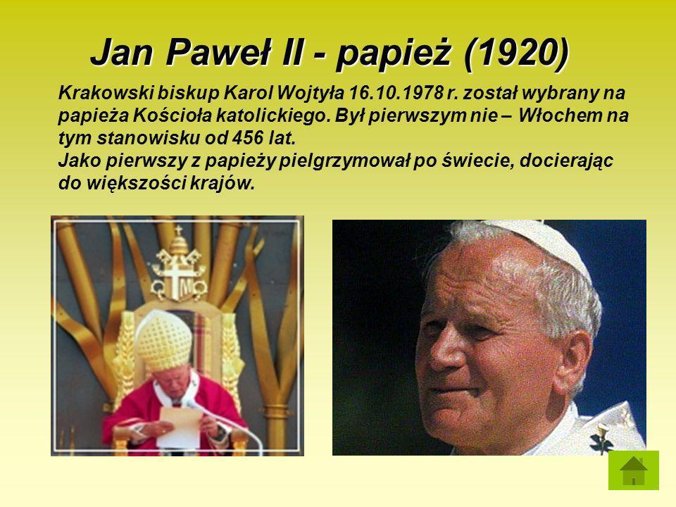 Jan Paweł II - papież (1920) Krakowski biskup Karol Wojtyła 16.10.1978 r. został wybrany na papieża Kościoła katolickiego. Był pierwszym nie – Włochem