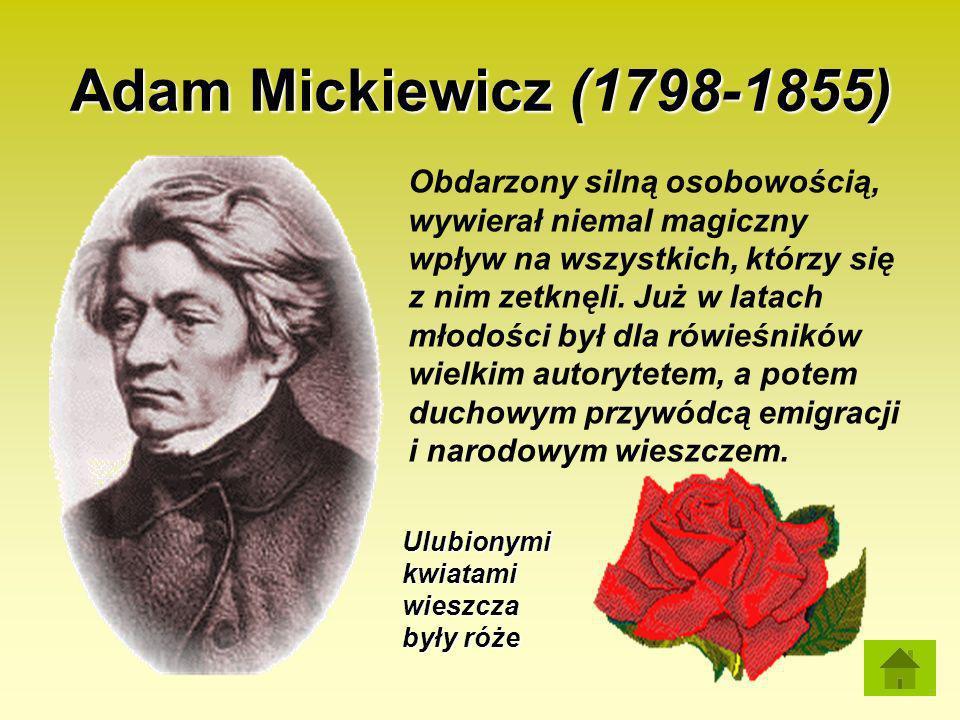 Adam Mickiewicz (1798-1855) Obdarzony silną osobowością, wywierał niemal magiczny wpływ na wszystkich, którzy się z nim zetknęli. Już w latach młodośc