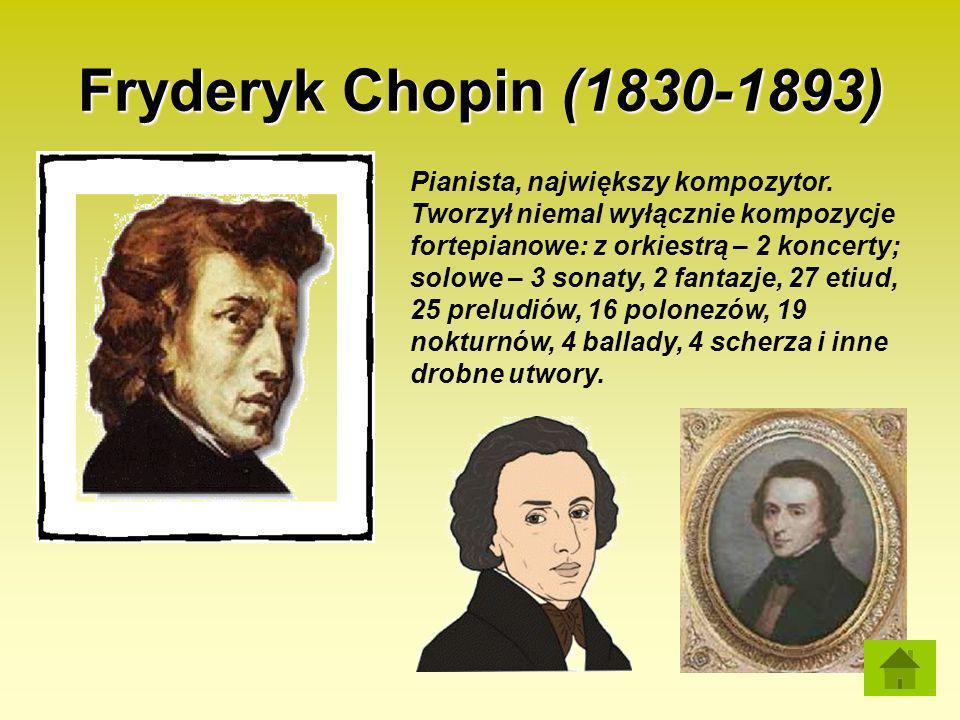 Fryderyk Chopin (1830-1893) Pianista, największy kompozytor. Tworzył niemal wyłącznie kompozycje fortepianowe: z orkiestrą – 2 koncerty; solowe – 3 so