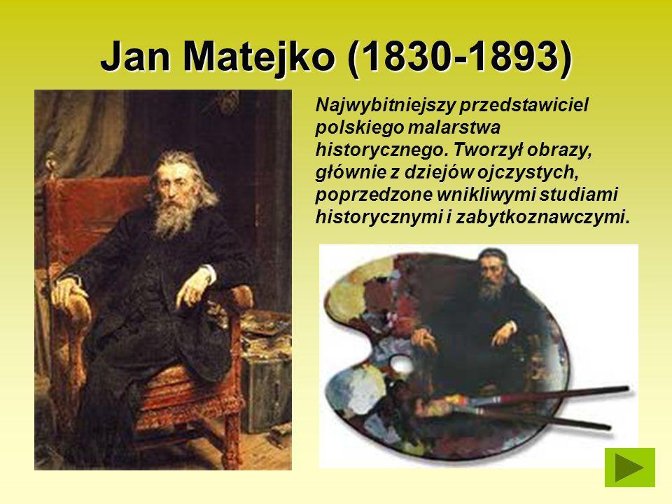 Jan Matejko (1830-1893) Najwybitniejszy przedstawiciel polskiego malarstwa historycznego. Tworzył obrazy, głównie z dziejów ojczystych, poprzedzone wn