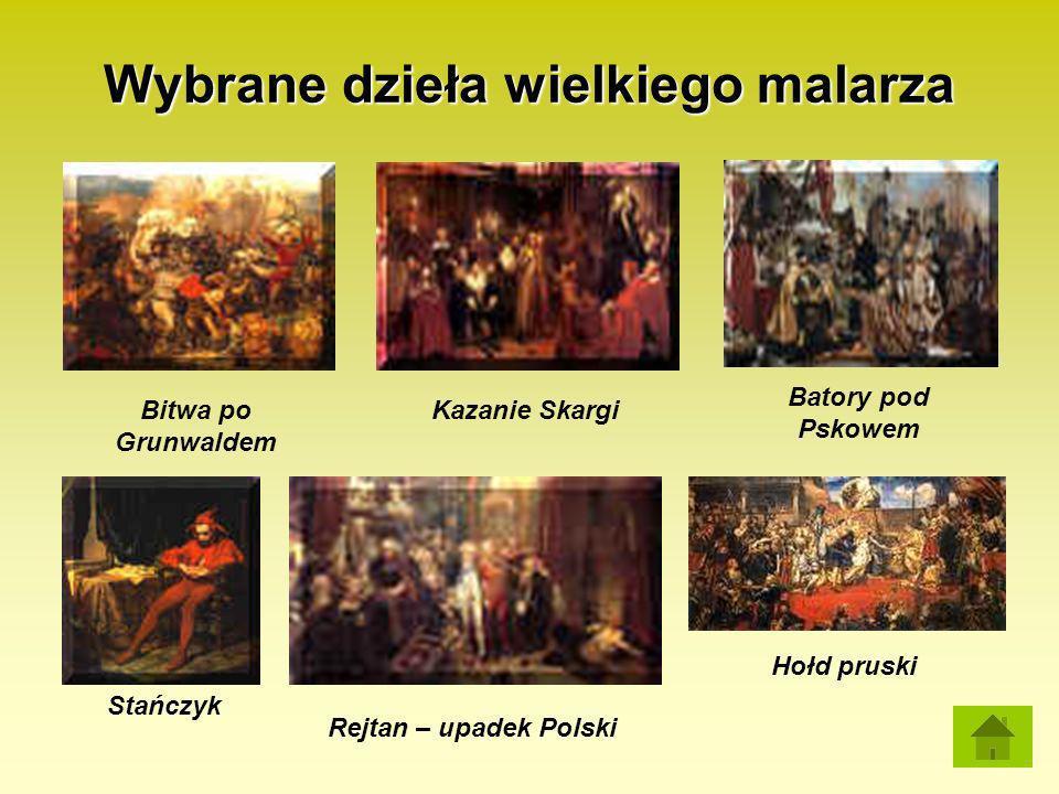 Wybrane dzieła wielkiego malarza Bitwa po Grunwaldem Kazanie Skargi Stańczyk Rejtan – upadek Polski Batory pod Pskowem Hołd pruski