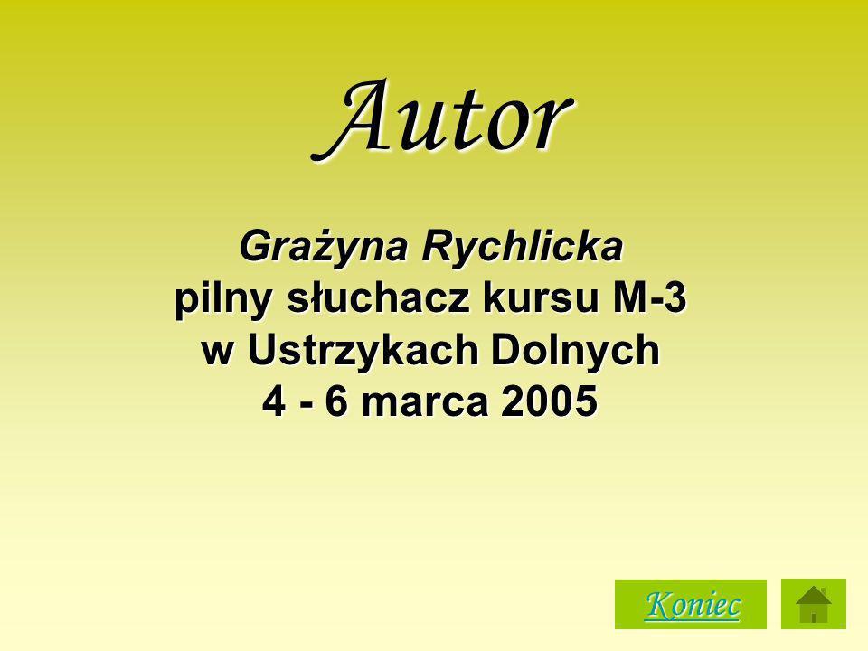 Grażyna Rychlicka pilny słuchacz kursu M-3 w Ustrzykach Dolnych 4 - 6 marca 2005 Autor Koniec
