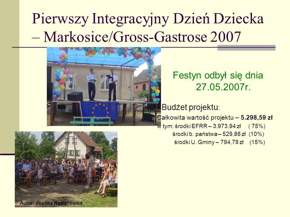 Pierwszy Integracyjny Dzień Dziecka – Markosice/Gross-Gastrose 2007 Festyn odbył się dnia 27.05.2007r. Budżet projektu : Całkowita wartość projektu –