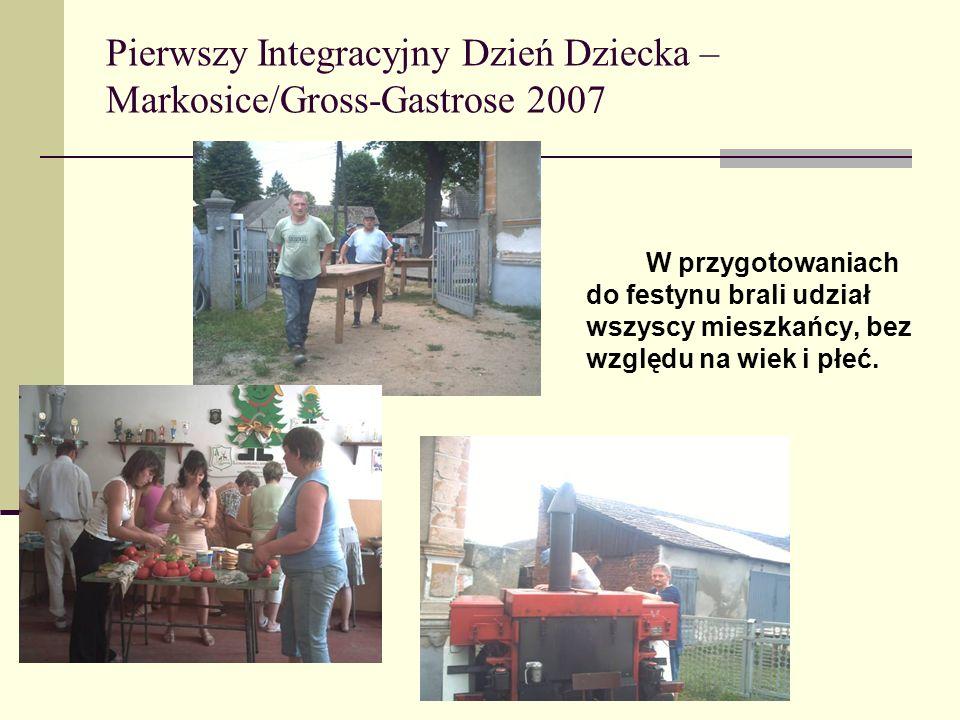 Pierwszy Integracyjny Dzień Dziecka – Markosice/Gross-Gastrose 2007 W przygotowaniach do festynu brali udział wszyscy mieszkańcy, bez względu na wiek i płeć.