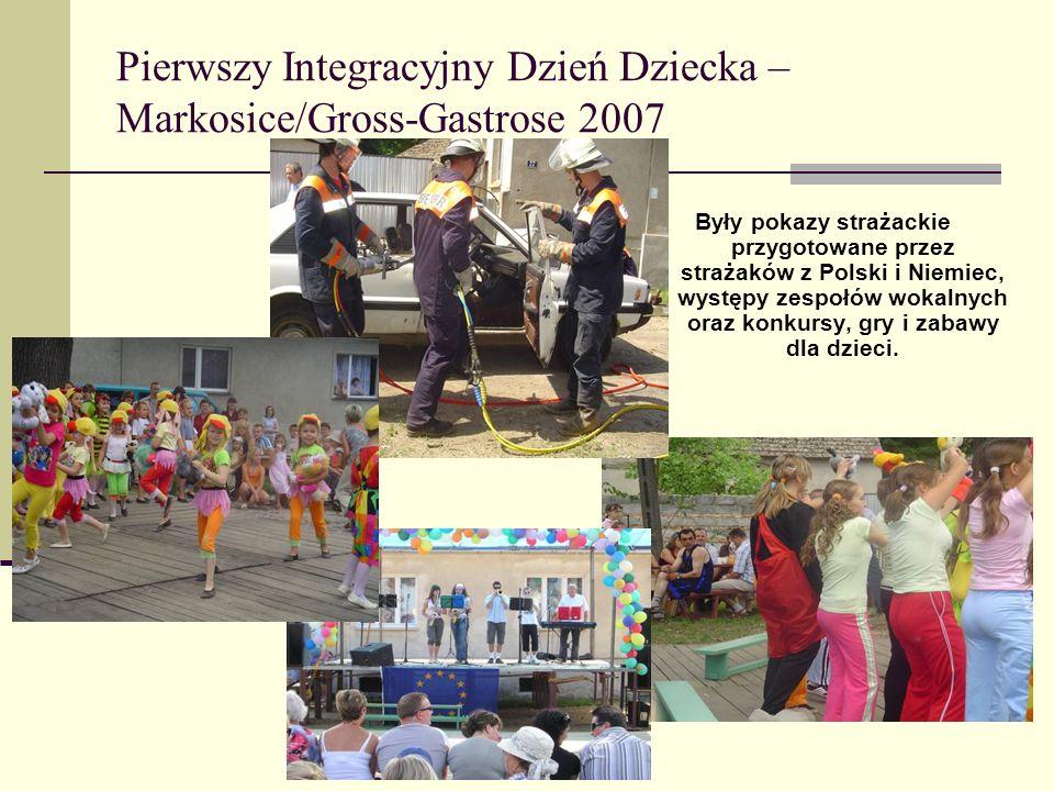 Pierwszy Integracyjny Dzień Dziecka – Markosice/Gross-Gastrose 2007 Były pokazy strażackie przygotowane przez strażaków z Polski i Niemiec, występy zespołów wokalnych oraz konkursy, gry i zabawy dla dzieci.