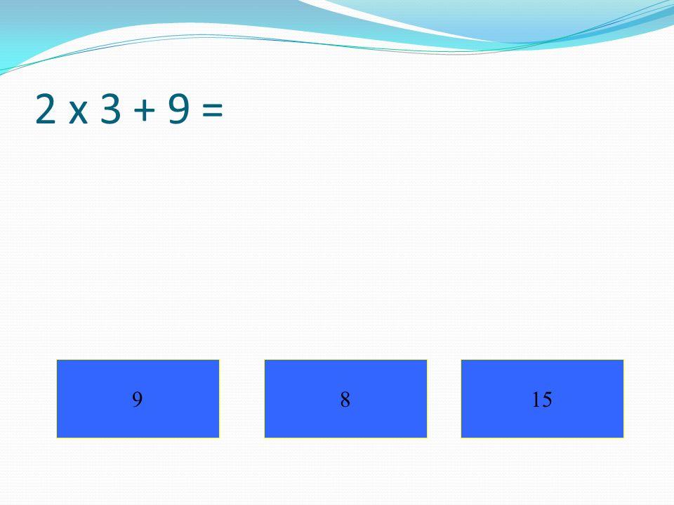 2 x 3 + 9 = 9815