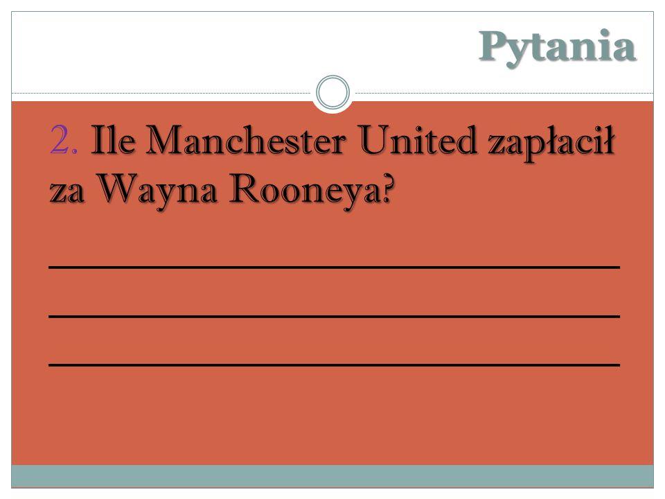 Pytania Ile Manchester United zap ł aci ł za Wayna Rooneya.